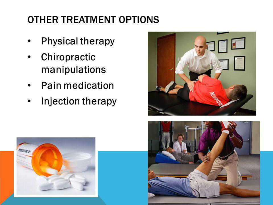 Physical therapy Chiropractic manipulations Pain medication Injection therapy OTHER TREATMENT OPTIONS