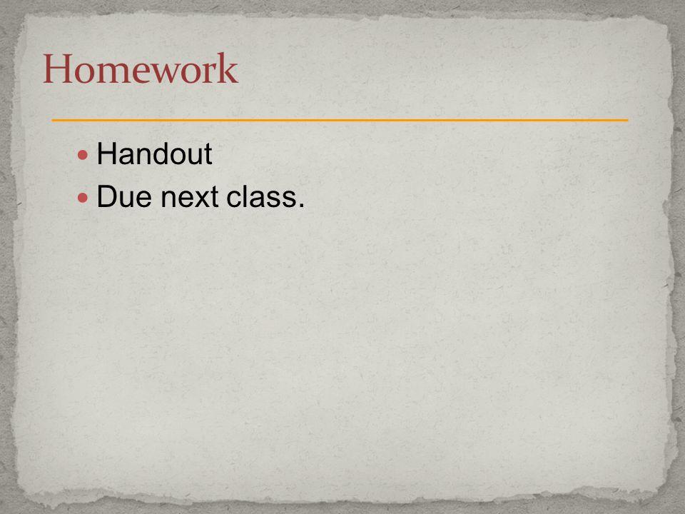 Handout Due next class.