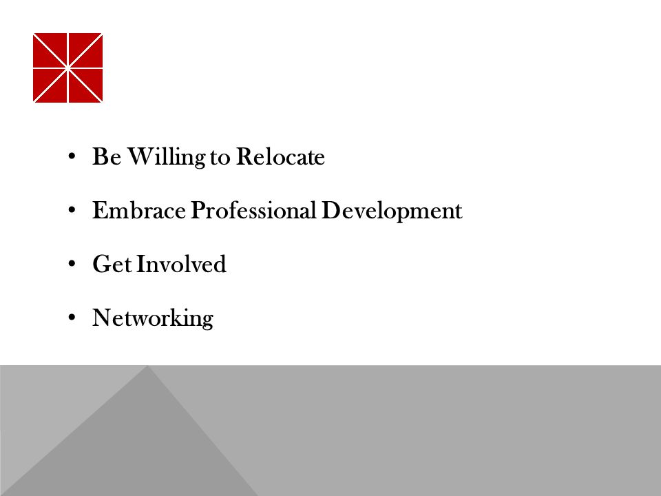 Be Willing to Relocate Embrace Professional Development Get Involved Networking