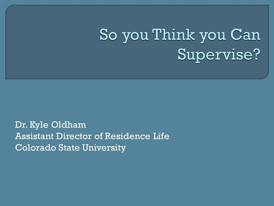 Dr. Kyle Oldham Assistant Director of Residence Life Colorado State University