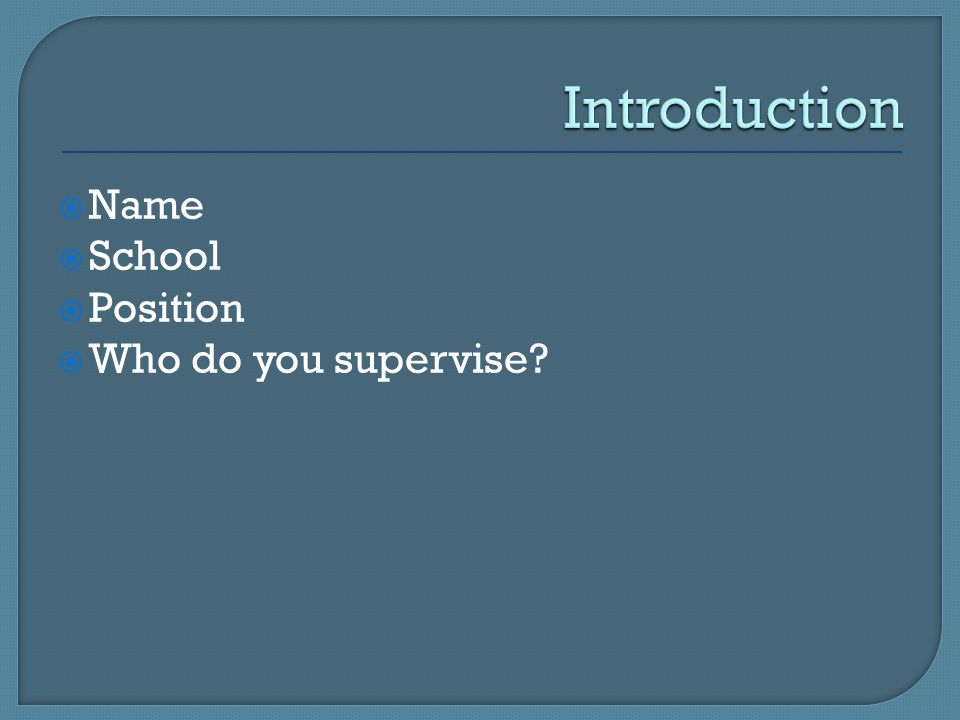  Name  School  Position  Who do you supervise?