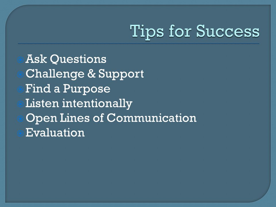  Ask Questions  Challenge & Support  Find a Purpose  Listen intentionally  Open Lines of Communication  Evaluation
