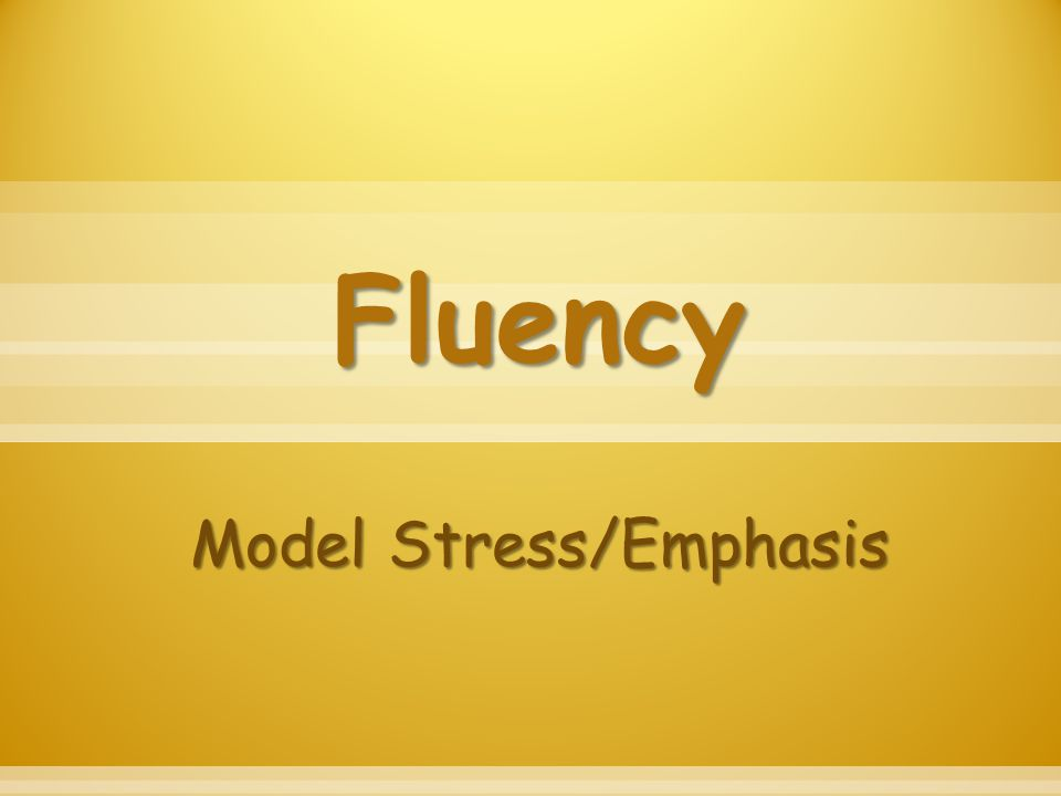 Fluency Model Stress/Emphasis