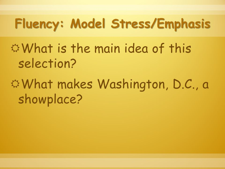 Fluency: Model Stress/Emphasis  What is the main idea of this selection.