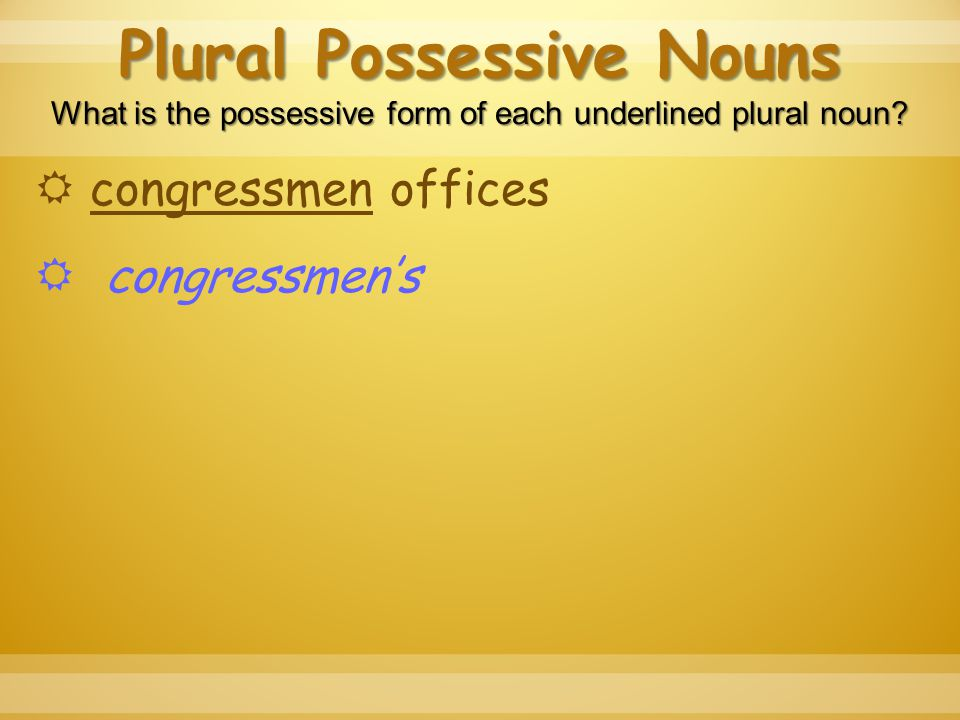 Plural Possessive Nouns What is the possessive form of each underlined plural noun.