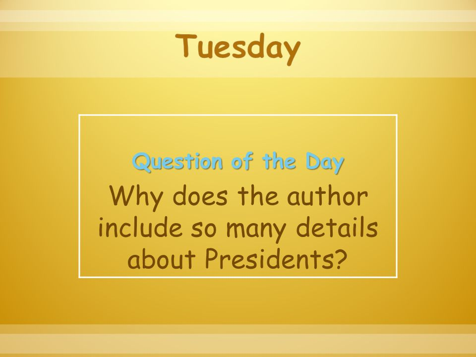 Question of the Day Why does the author include so many details about Presidents?