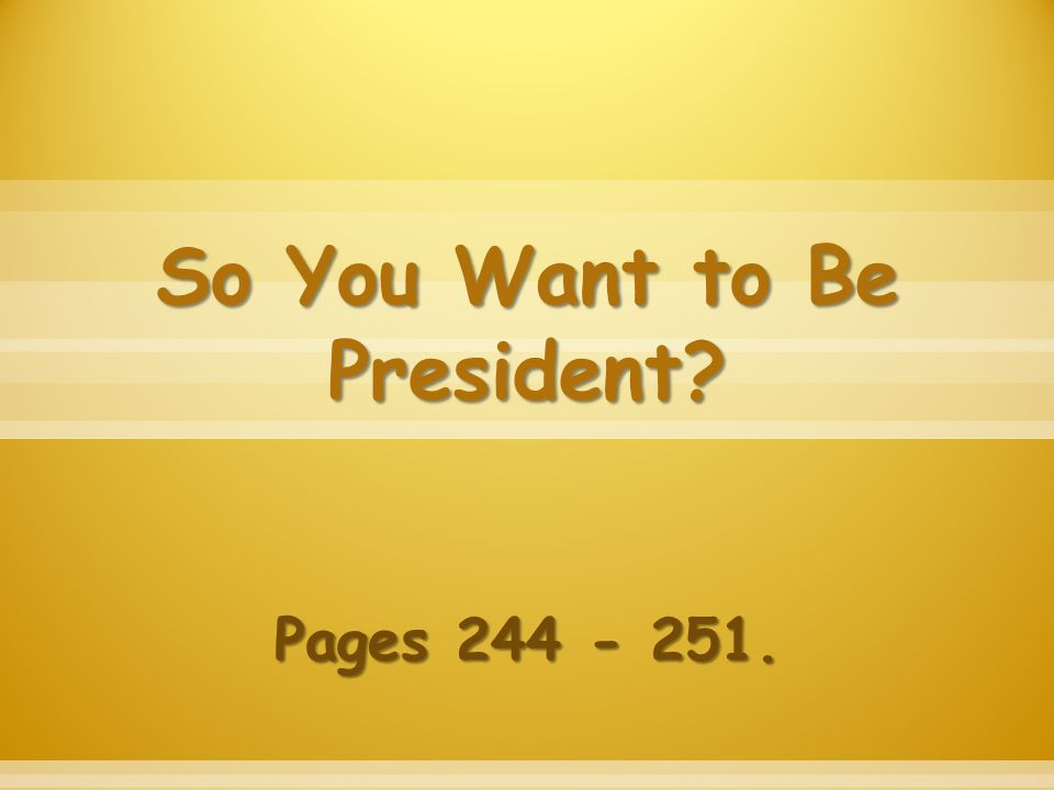 So You Want to Be President? Pages 244 - 251.