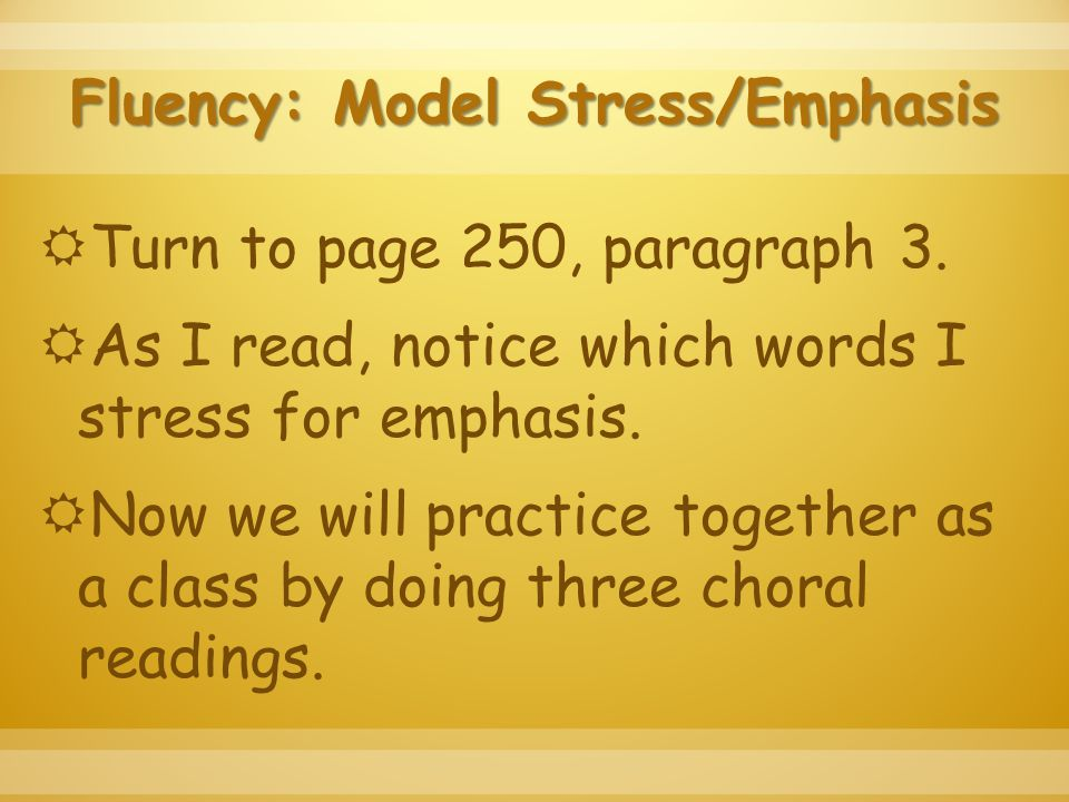 Fluency: Model Stress/Emphasis  Turn to page 250, paragraph 3.