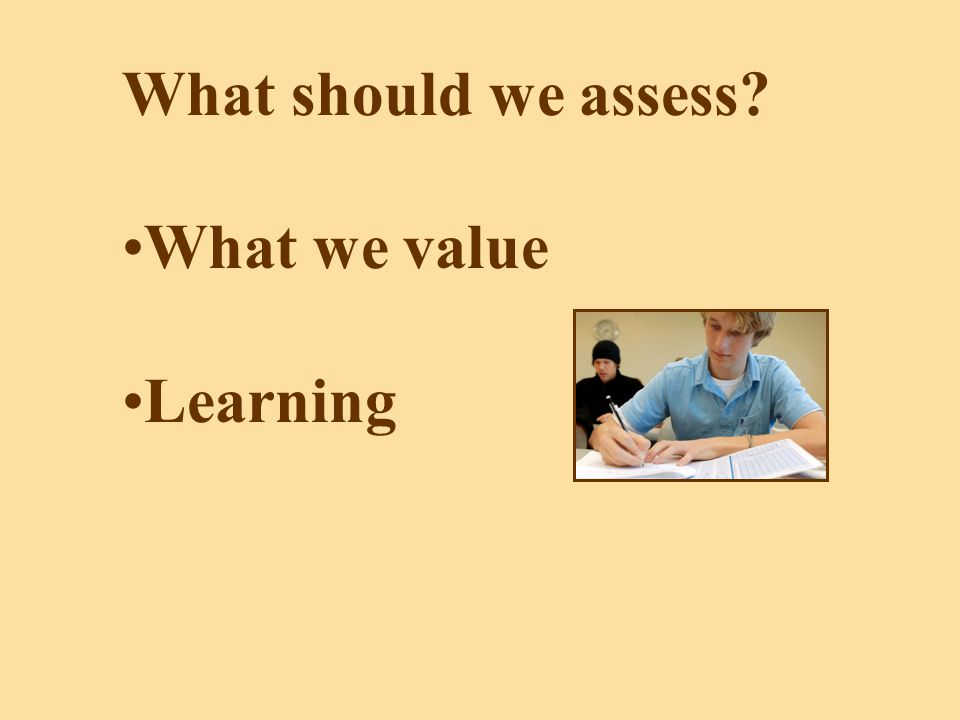 What should we assess What we value Learning