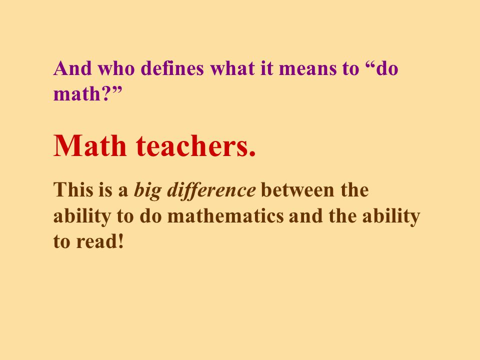And who defines what it means to do math Math teachers.