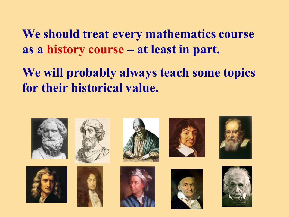 We should treat every mathematics course as a history course – at least in part.
