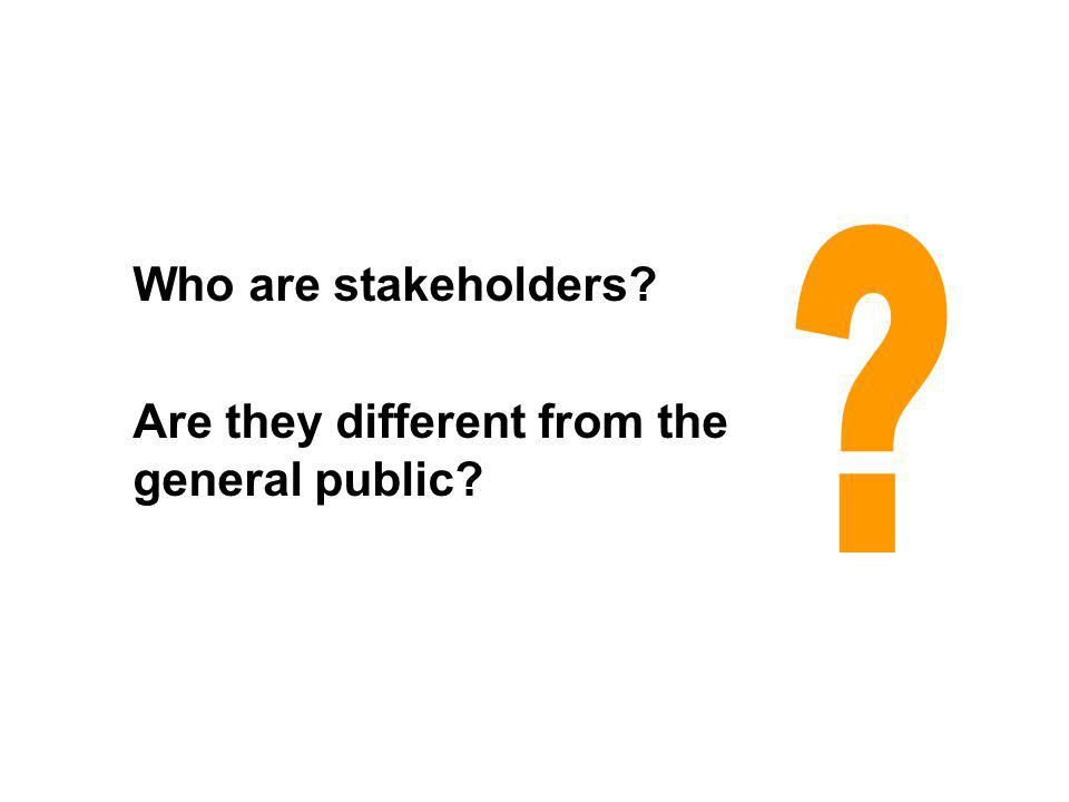 Who are stakeholders Are they different from the general public