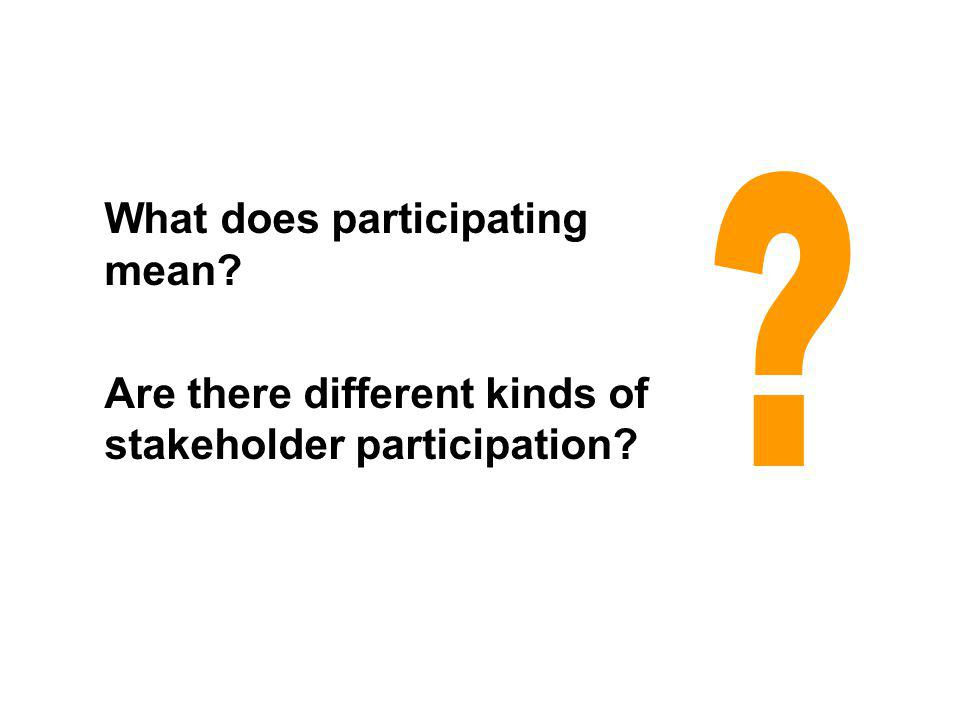 What does participating mean Are there different kinds of stakeholder participation