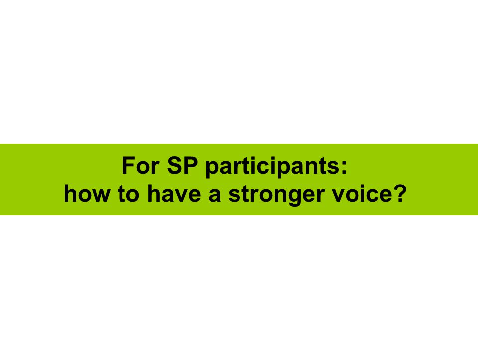 For SP participants: how to have a stronger voice