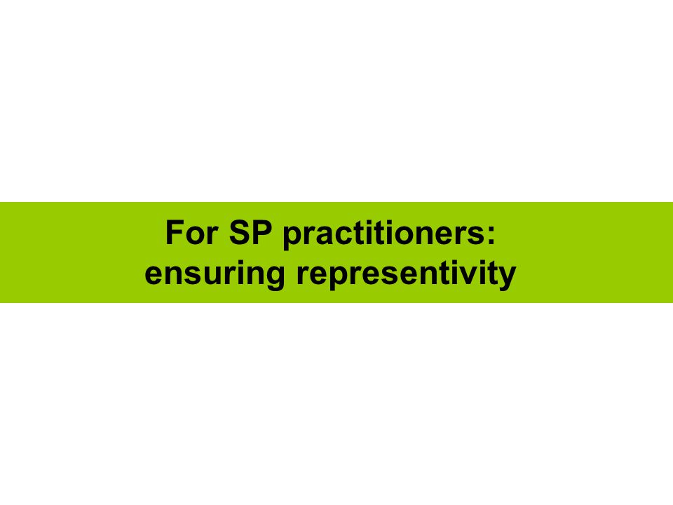 For SP practitioners: ensuring representivity