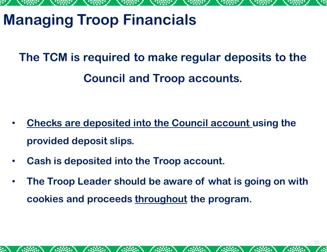 35 The TCM is required to make regular deposits to the Council and Troop accounts.