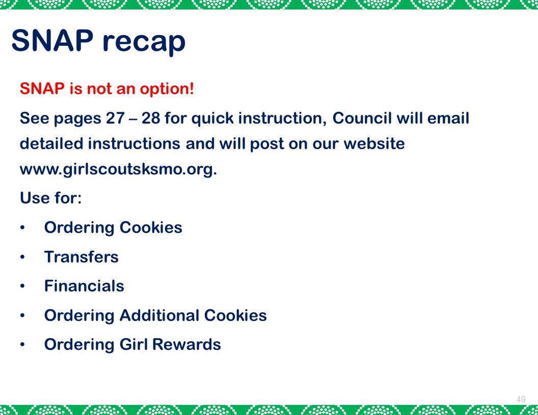 49 SNAP recap SNAP is not an option! See pages 27 – 28 for quick instruction, Council will email detailed instructions and will post on our website ww