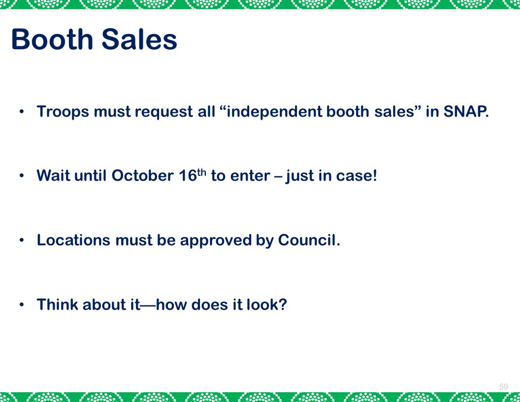 Booth Sales 59 Troops must request all independent booth sales in SNAP.