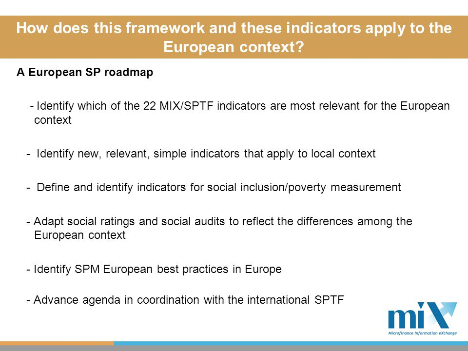 How does this framework and these indicators apply to the European context? A European SP roadmap - Identify which of the 22 MIX/SPTF indicators are m
