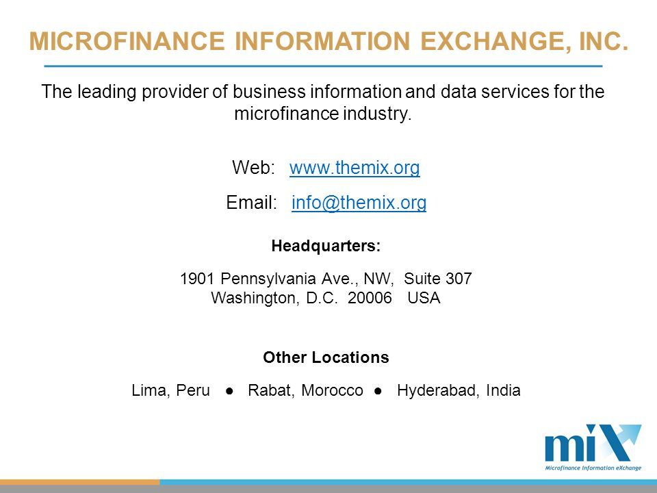 MICROFINANCE INFORMATION EXCHANGE, INC. The leading provider of business information and data services for the microfinance industry. Web: www.themix.