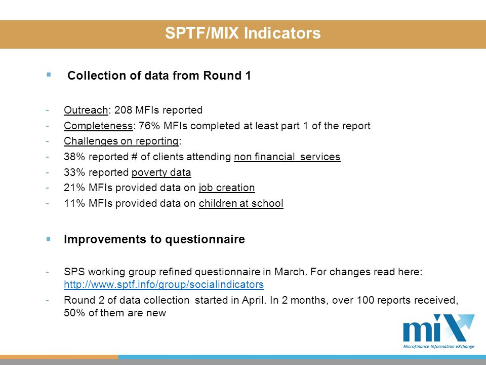  Collection of data from Round 1 -Outreach: 208 MFIs reported -Completeness: 76% MFIs completed at least part 1 of the report -Challenges on reportin