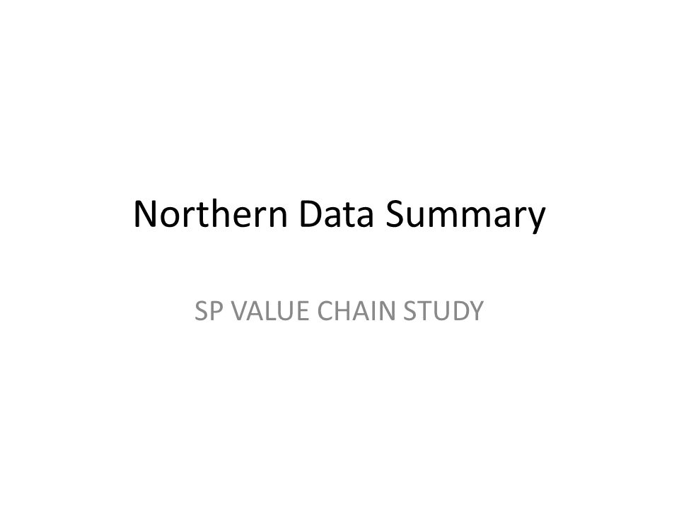 Northern Data Summary SP VALUE CHAIN STUDY