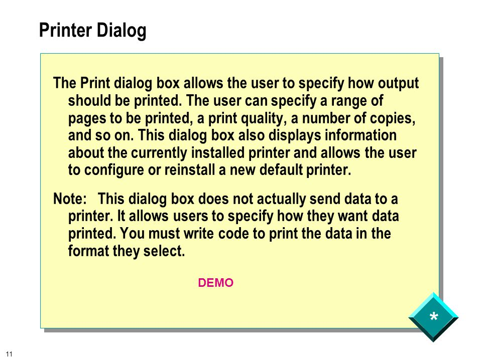 * 11 Printer Dialog The Print dialog box allows the user to specify how output should be printed.