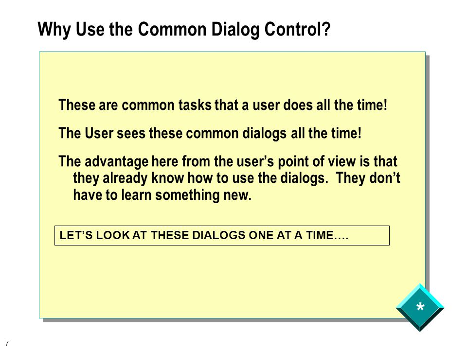 * 7 Why Use the Common Dialog Control. These are common tasks that a user does all the time.
