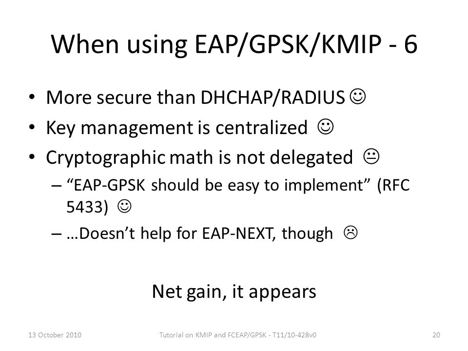 "When using EAP/GPSK/KMIP - 6 More secure than DHCHAP/RADIUS Key management is centralized Cryptographic math is not delegated  – ""EAP-GPSK should be"