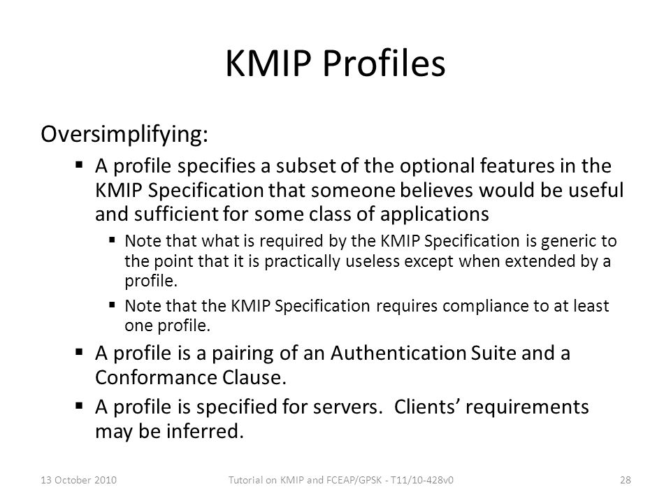 KMIP Profiles Oversimplifying:  A profile specifies a subset of the optional features in the KMIP Specification that someone believes would be useful
