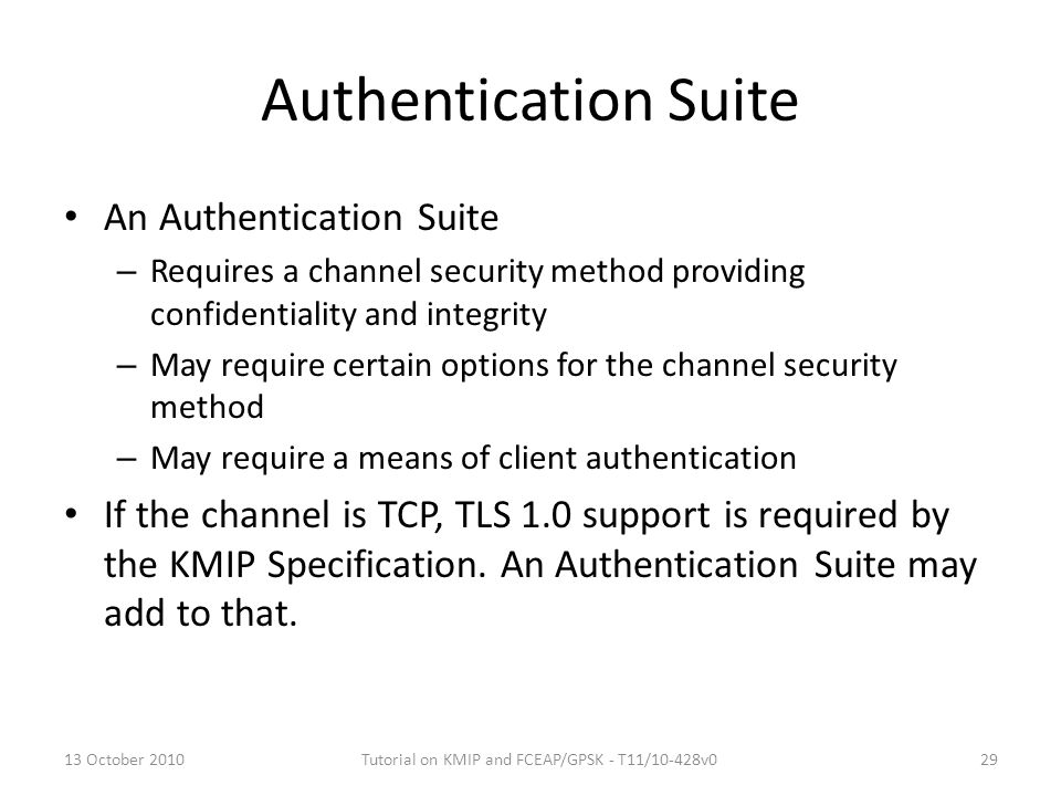 Authentication Suite An Authentication Suite – Requires a channel security method providing confidentiality and integrity – May require certain option