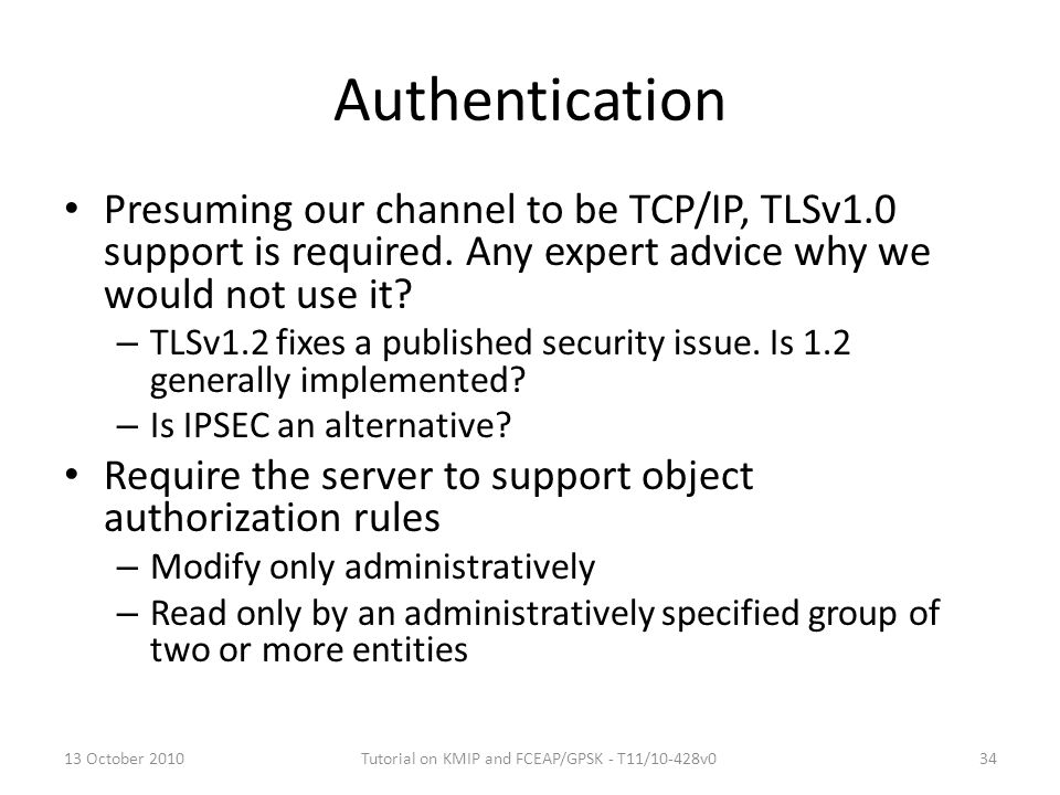 Authentication Presuming our channel to be TCP/IP, TLSv1.0 support is required. Any expert advice why we would not use it? – TLSv1.2 fixes a published