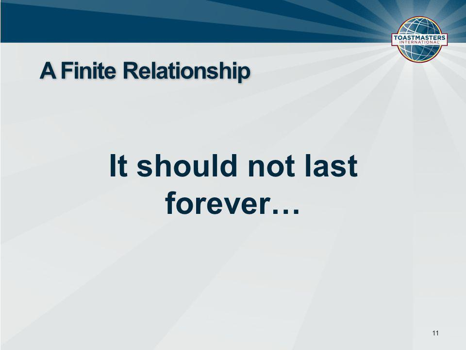 It should not last forever… 11 A Finite Relationship