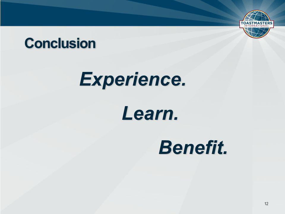 Experience. Learn. Learn. Benefit. Benefit. 12 Conclusion