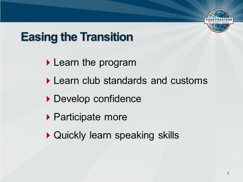  Learn the program  Learn club standards and customs  Develop confidence  Participate more  Quickly learn speaking skills 2 Easing the Transition