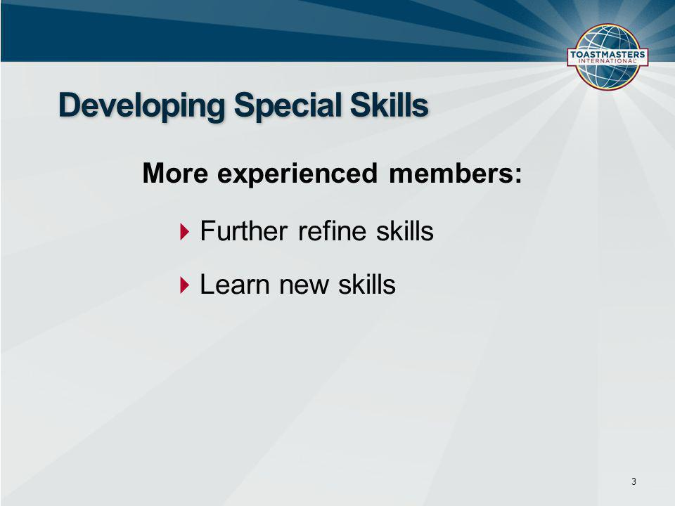  Further refine skills  Learn new skills 3 Developing Special Skills More experienced members: