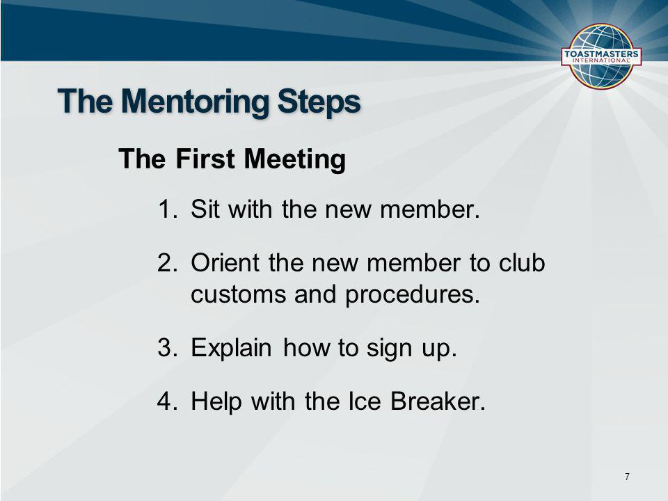 1.Sit with the new member. 2.Orient the new member to club customs and procedures.