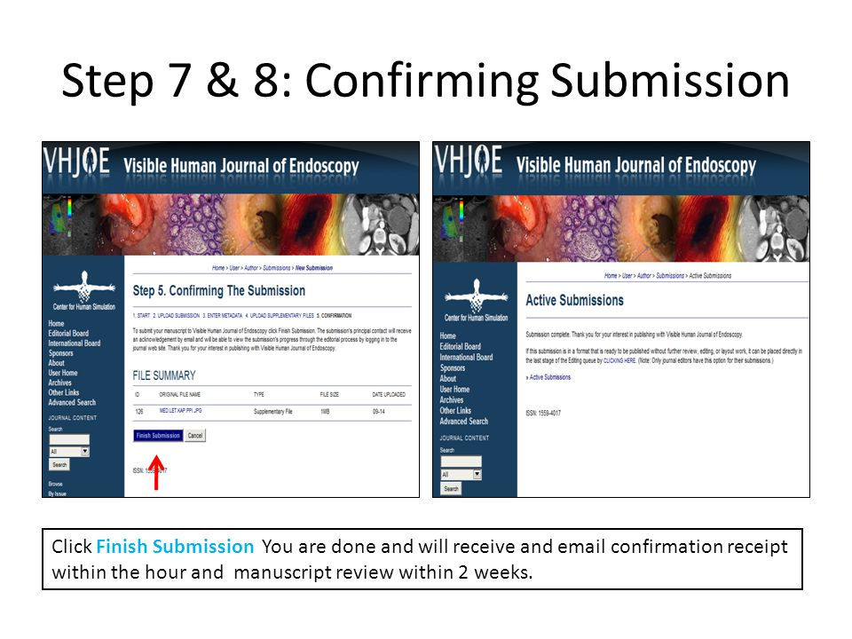 Step 7 & 8: Confirming Submission Click Finish Submission You are done and will receive and email confirmation receipt within the hour and manuscript review within 2 weeks.