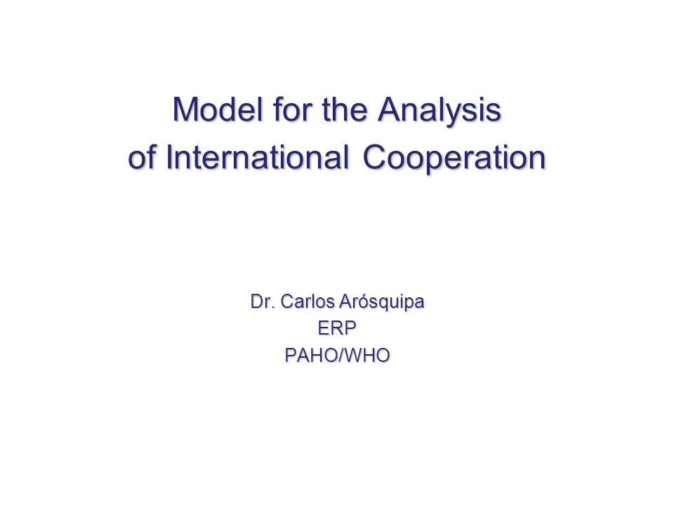 Model for the Analysis of InternationalCooperation Model for the Analysis of International Cooperation Dr.