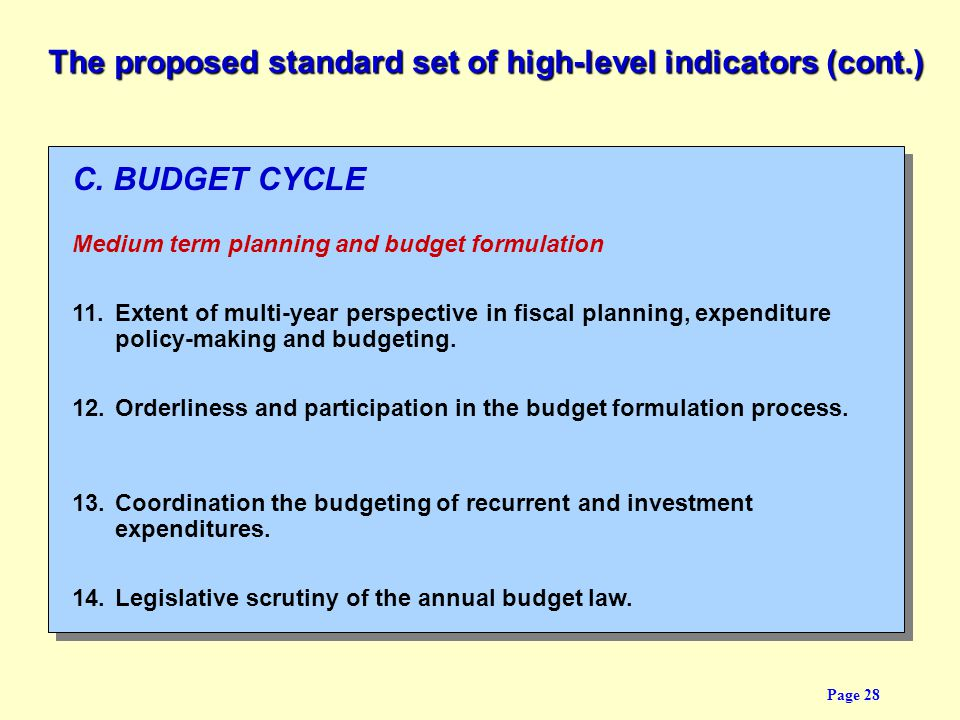 Page 28 C. BUDGET CYCLE Medium term planning and budget formulation 11. Extent of multi-year perspective in fiscal planning, expenditure policy-making