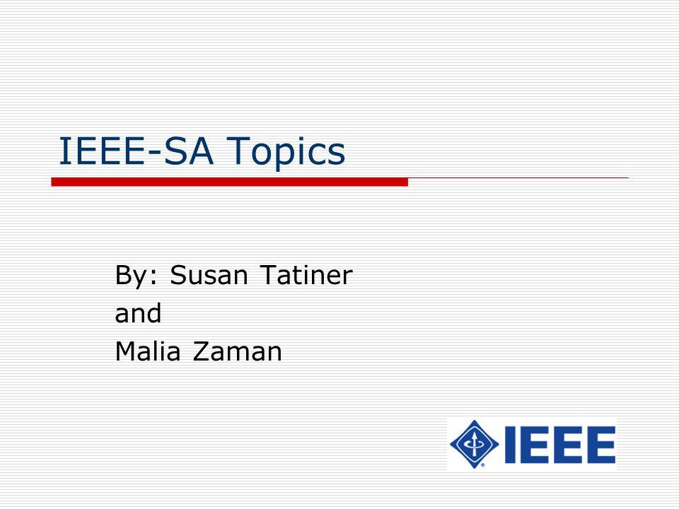 IEEE-SA Topics By: Susan Tatiner and Malia Zaman