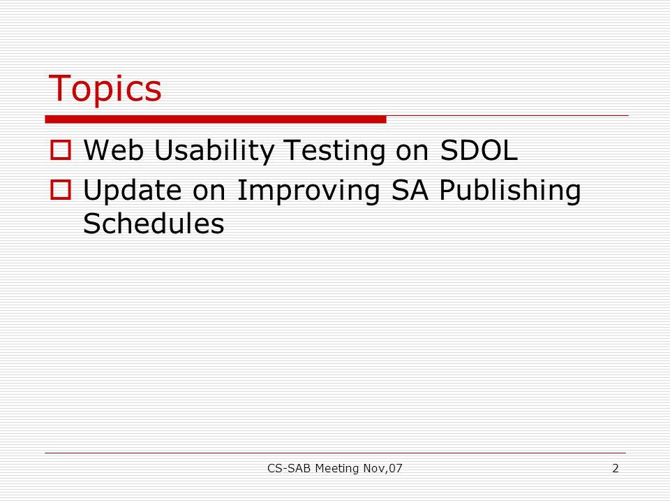 CS-SAB Meeting Nov,072 Topics  Web Usability Testing on SDOL  Update on Improving SA Publishing Schedules