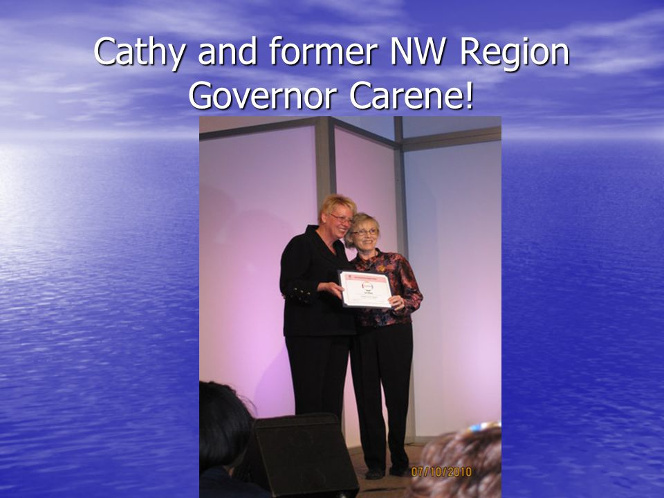 Cathy and former NW Region Governor Carene!