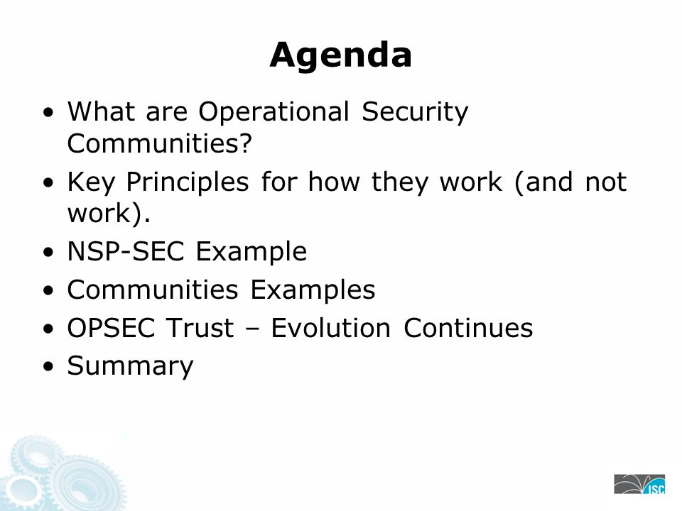Agenda What are Operational Security Communities. Key Principles for how they work (and not work).