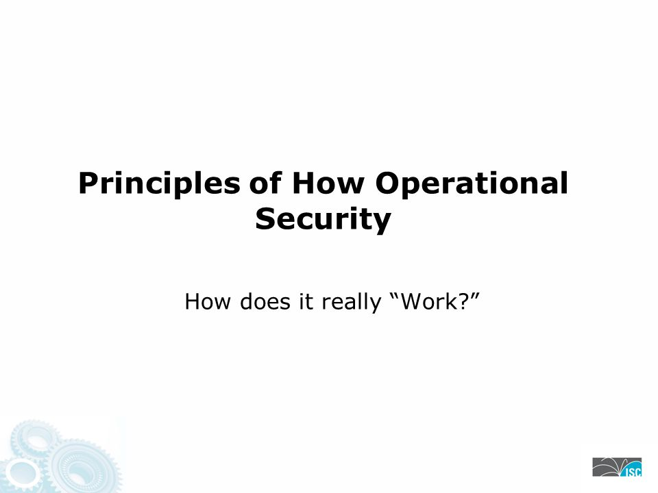 How does it really Work Principles of How Operational Security
