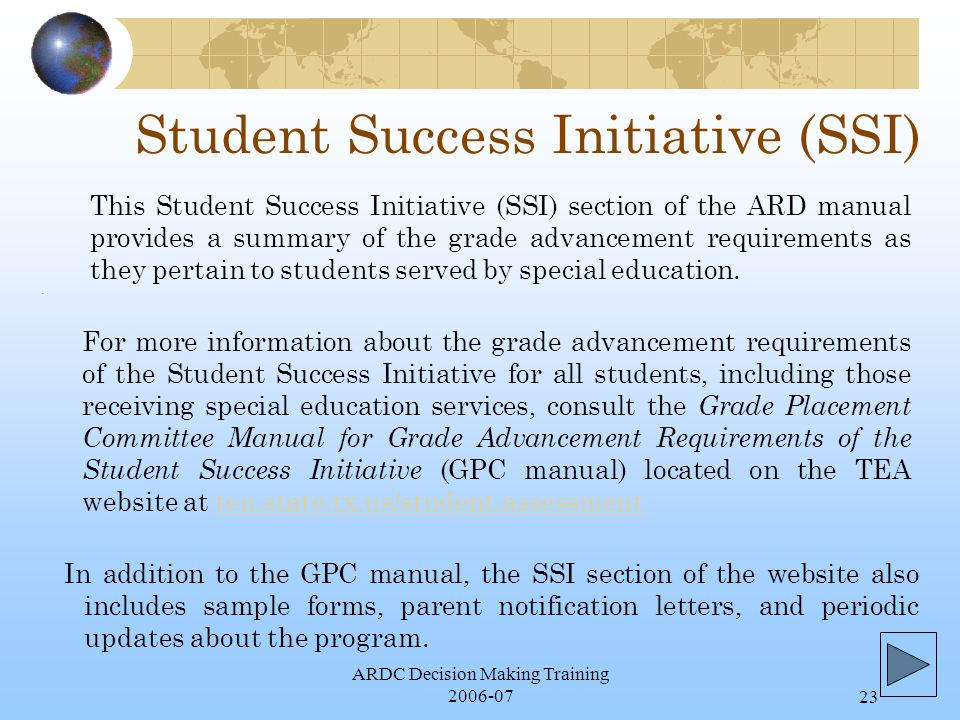 ARDC Decision Making Training 2006-0723 Student Success Initiative (SSI) In addition to the GPC manual, the SSI section of the website also includes sample forms, parent notification letters, and periodic updates about the program.