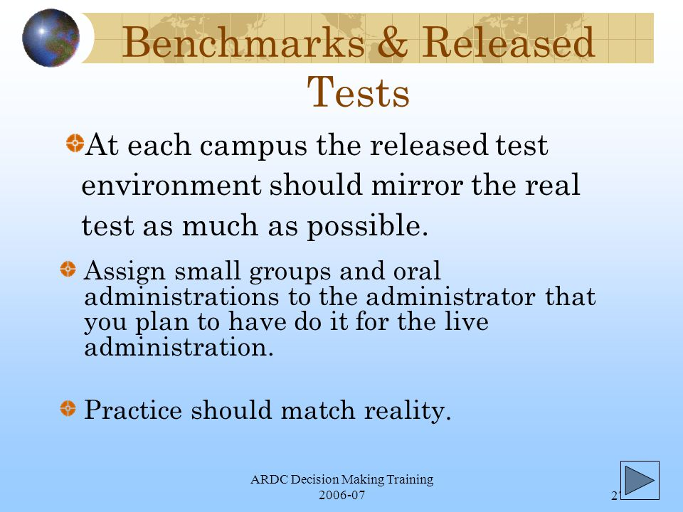 ARDC Decision Making Training 2006-0727 Benchmarks & Released Tests Assign small groups and oral administrations to the administrator that you plan to have do it for the live administration.