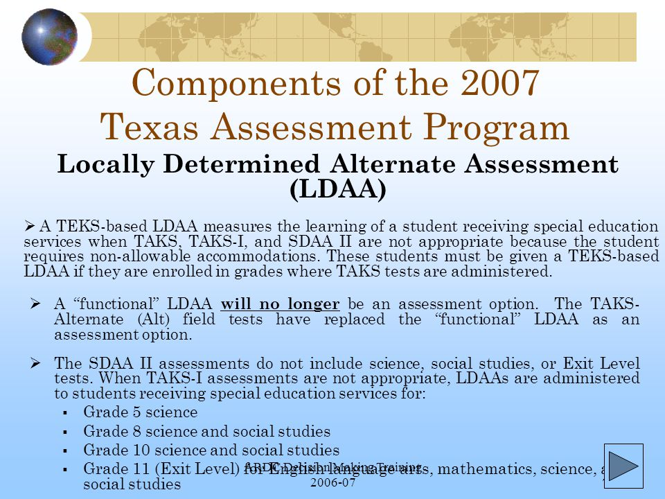 ARDC Decision Making Training 2006-077 Components of the 2007 Texas Assessment Program  A functional LDAA will no longer be an assessment option.