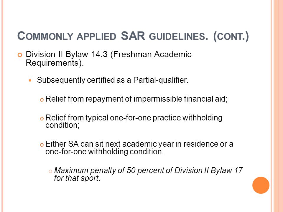 C OMMONLY APPLIED SAR GUIDELINES. ( CONT.) Division II Bylaw 14.3 (Freshman Academic Requirements).