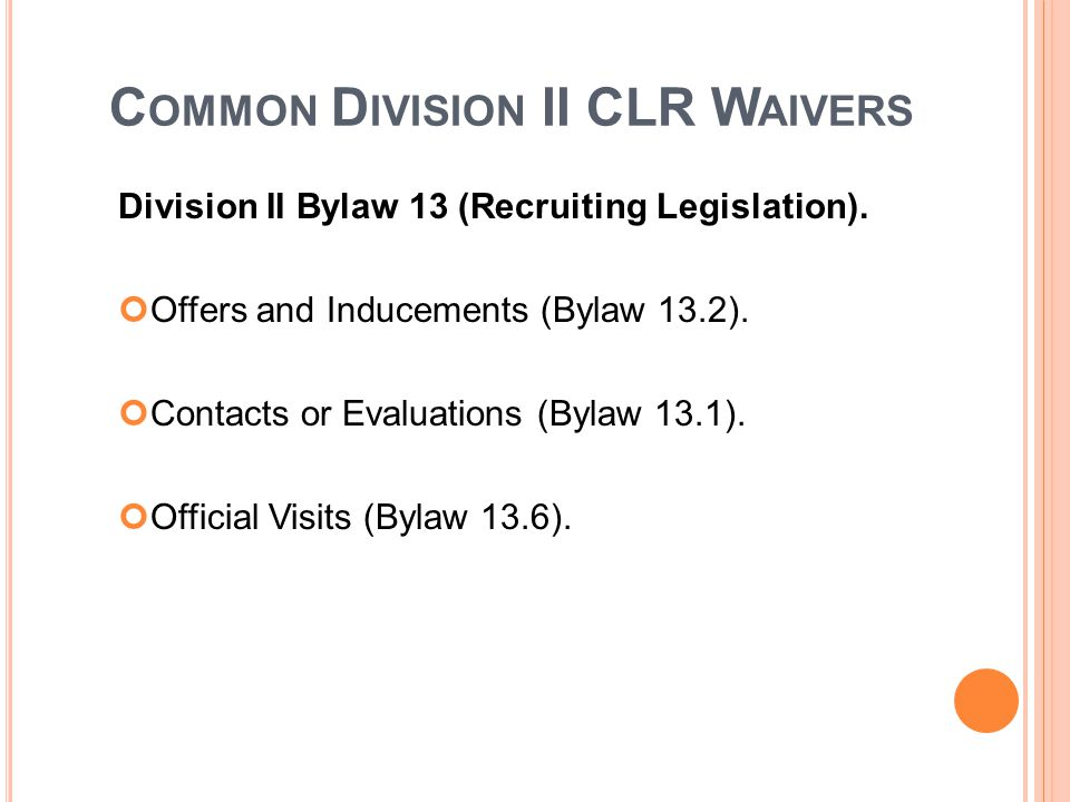 C OMMON D IVISION II CLR W AIVERS Division II Bylaw 13 (Recruiting Legislation).